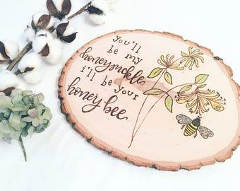 Honey bee wood slice, wood burned, watercolor, hand lettering, calligraphy, honeysuckle, lyric, country music