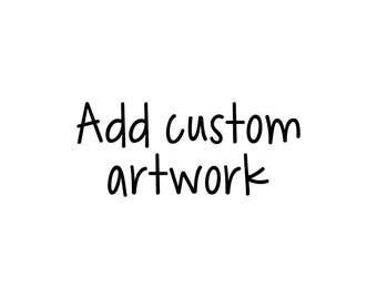 Add custom artwork - Fingerprint - Actual handwriting - Child's artwork - Logos - Add-on