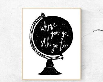 Where you go, I'll go too, digital print, world print, travel, 8x10, Bible Verse