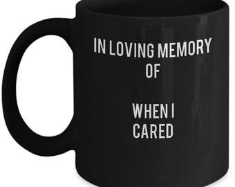 In Loving Memory Of When I Cared Funny Gift Insta Trending Ceramic Coffee Tea Mug Cup Black