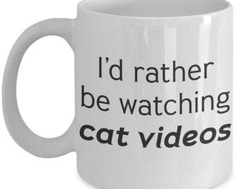 I'd Rather be Watching Cat Videos 11oz Coffee Mug