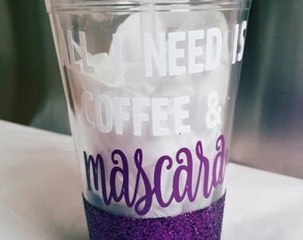 All I need is coffee & mascara tumbler,  straw tumbler,  to go cup