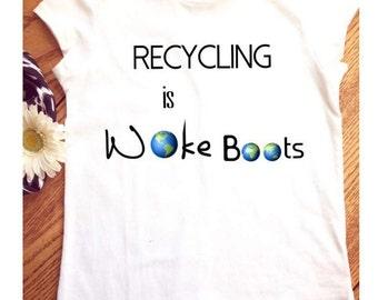 Recycling T-shirt, recycling is woke boots, ladies T-shirt, environmentally friendly T-shirt, women's T-shirt, eco-friendly, recycle