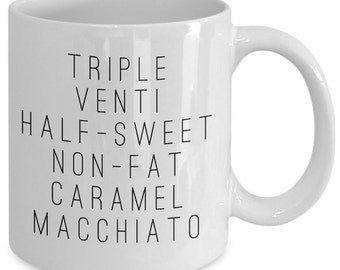 Cool coffee mug - Triple Venti Half-sweet Non-fat caramel macchiato - Unique gift mug for him, her, husband, wife, boyfriend, men, women