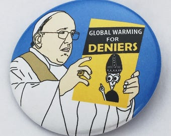Pope Francis Global Warming for Deniers - political protest pin back button