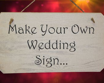 Make Your Own Wedding Sign - Choice of Fonts - Your own Wording