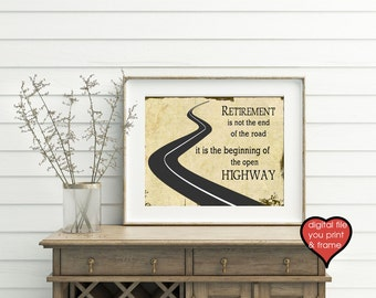 Retirement Print Retirement is not the end of the road, its beginning of the open highway Gift you print and frame digital retirement print