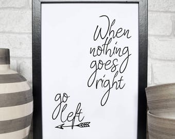 Typography Poster, When Nothing Goes Right Go Left,Motivational Quote, Inspirational Quote, Black And White, Typography Art, Printable Art