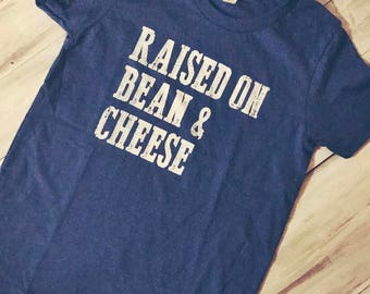 Raised on Bean & Cheese, Tex-Mex, Taco Shirt, Kids Shirt, Gifts for Kids, Texas Shirt, Blue Tee, Kids Tee, Raised on, Bean and Cheese, Tacos