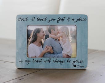 Dad Gift, Father Daughter Picture Frame, I Loved You First & a Place In My Heart Will Always Be Yours, Gift From Daughter