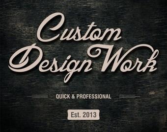 Graphic Design, Design Work, Hourly Design Work, Custom Design, Custom Graphic Design, Logo Design, Banner Design, Flyer Design etc.