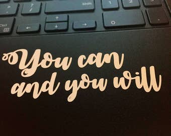 You Can and You Will Decal, Laptop Decal, Inspirational Laptop Decal, Quote Decal For Laptop, Yeti Cup Decal