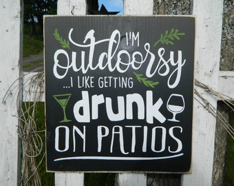 I'm Outdoorsy... I like getting drunk on patios sign *Outdoors, Summer