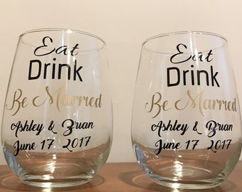Eat, Drink, Be Married Wine Glass.  Customized with your names and special date! (Set of Two)