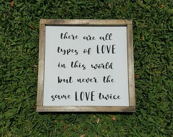 Handcrafted Wood Home Decor Sign - There are all types of love in this world, but never the same love twice