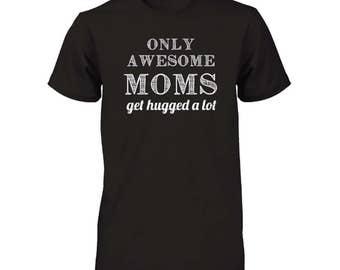 Mom tshirt,Mom Birthday Gift,Mom t shirts-Only Awesome Moms Get hugged A lot