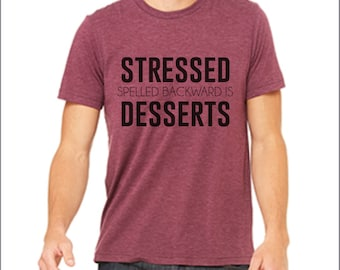 Stressed Spelled Backwards is Desserts. Funny shirt. Funny t-shirt. Dessert. Inspirational t-shirt. Custom shirt. Many Colors.