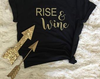Rise & Wine. wine shirt. girls weekend shirt. vacation shirt. bachelorette shirt. wine tasting shirt. Weekend shirt. bridal shirt. wedding.