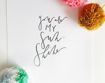 You Are My Sunshine / Hand lettered Print