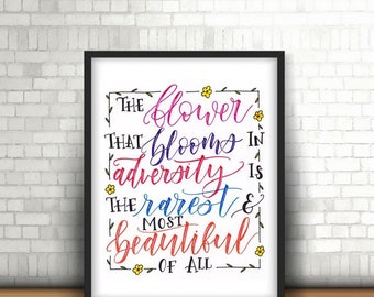 The flower that blooms in adversity is the rarest and most beautiful of all (digital printable)