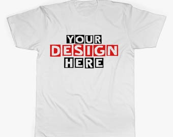 Any Custom T-shirt Design (Back or Front Printing), Custom Tees, Custom Tshirt Design