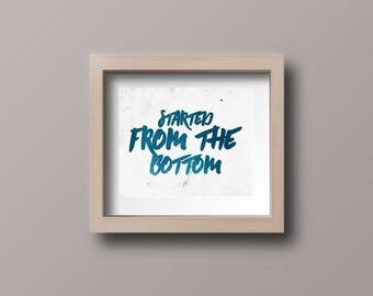 Started from the bottom- Printable poster