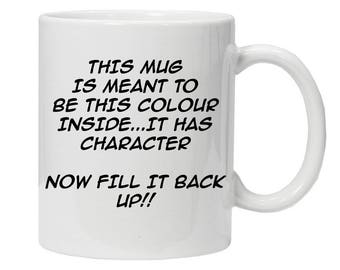 This Mug is meant to be this colour inside.. It has Character! Now fill it back up! - Novelty 11oz Coffee Mug