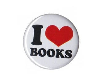 """I Love Books Button Badge Pinback 1"""", 1.25"""" or 2.25"""" book lover gift"""