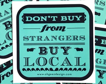 Don't Buy From Strangers Buy Local Sticker - Shop Small Vinyl Sticker - Small Business Decal - Shop Local Buy Local Bumper Sticker by Oh Gee