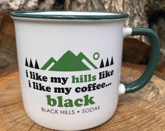 Black Hills Coffee Mug - I Like My Hills Like I Like My Coffee...Black Coffee Mug - Ceramic Camping Black Hills SoDak Coffee Mug Coffee Cup