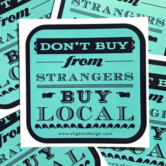 Buy Local: Don't Buy From Strangers Buy Local Sticker Shop Small