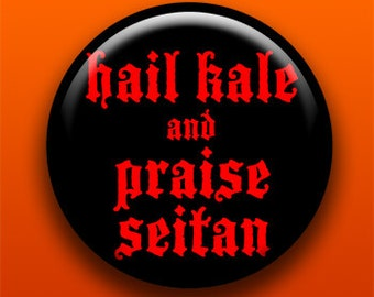 Hail Kale and Praise Seitan - Button / Magnet / Bottle Opener / Pocket Mirror / Keychain  - Sick On Sin