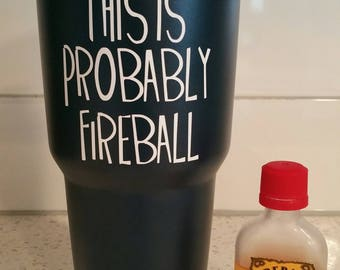 This Is Probably Fireball Stainless Steel Tumbler - Ozark Trail - 30 oz - Custom Color & Wording Options