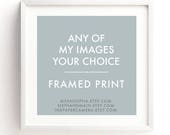framed photos, framed artwork, choose any print, framed photography, framed fine art prints, framed wall decor, custom artwork