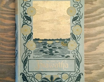 Antique Book The Song of Hiawatha by Henry Wadsworth Longfellow, 1898 Minnehaha Edition Decorative Binding