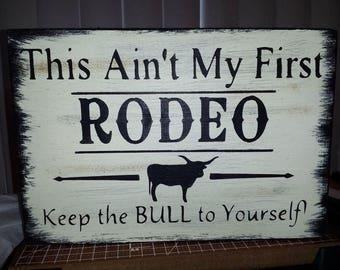 Primitive Sign This Ain't My First Rodeo Keep the Bull to Yourself! Country Western Rustic