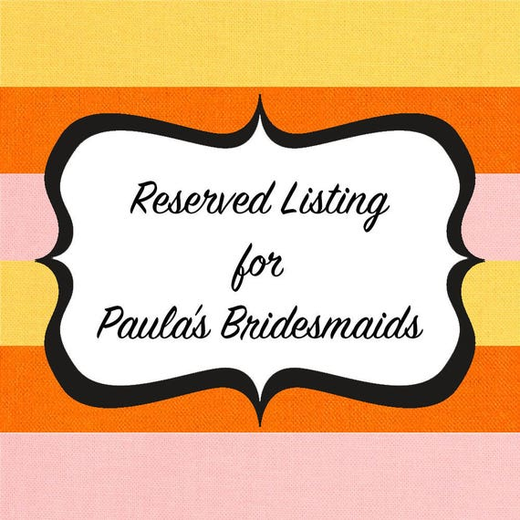 Reserved Bridesmaids Dresses for Paula's Wedding