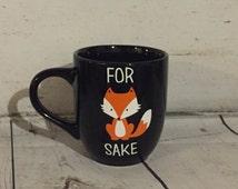 for fox sake mug, fox mug, funny coffee mug, stocking stuffer, woodland creature, fox gift, animal mug, funny mugs for men, custom mug, fox