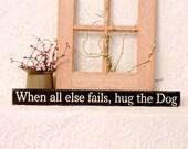 When all else fails, hug the Dog - Primitive, Country, Shelf Sitter, Painted Wood Sign, funny dog sign, humor, dog decor, hug the dog sign