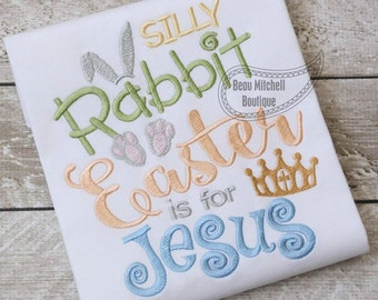 Silly Rabbit Easter is for Jesus embroidery design
