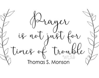 Vinyl Wall Decal prayer is not just for times of trouble -Thomas S. Monson