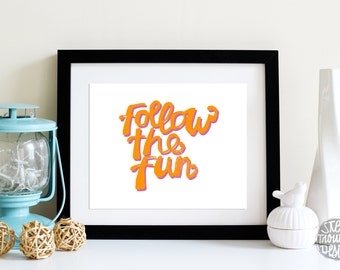 Printable for him FOLLOW the Fun Orange and White Hand Lettered Art Print TEEN Room Decor INSTANT Download Art Printable in 8x10 and 5x7