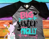 Big Sister Finally Heart  Arrow Raglan Big Sister Raglan Shirt Pregnancy Reveal Big Sister Shirt  Big Sister Shirt Raglan Big Sister to be