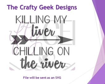 Killing My Liver Chilling On The River SVG File