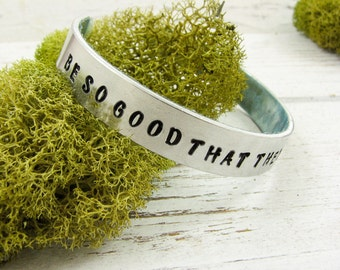 Inspirational Quote. Cuff Bracelet. Be So Good That They Can't Ignore You. Handmade Silver Cuff. Motivational Jewelry. 002INS
