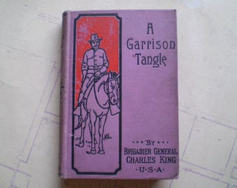 A Garrison Tangle - by Captain Charles King - Circa 1900 - Antique Novel
