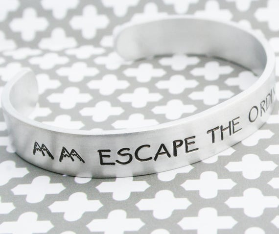 Bracelet Escape The Ordinary Hand Stamped Jewelry Cuff Great Sturdy 12 Gauge Aluminum Metal Inspiring Inspirational Adventure Mountains
