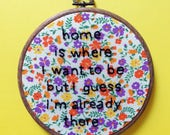 Home is where I want to be - Talking Heads lyrics hand embroidery hoop wall decor