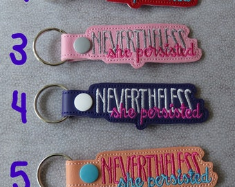 Nevertheless she persisted Key Fob Key Ring Key Chain Machine embroidery on marine vinyl Snap Tab FREE SHIPPING
