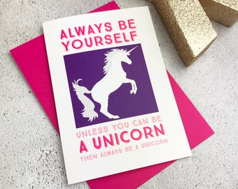 Unicorn Card - always be yourself - inspirational quote card - good luck card - funny birthday card - unicorn party - friendship card